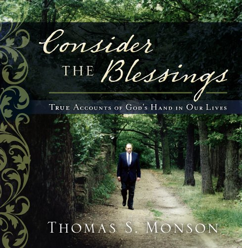 Consider the Blessings: True Accounts of God's Hand in Our Lives By Thomas S. Monson