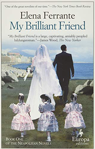 My Brilliant Friend: Neapolitan Novels, Book One: 1 By Elena Ferrante