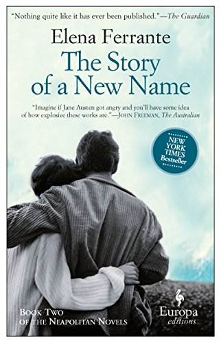 The Story of a New Name: Neapolitan Novels, Book Two By Elena Ferrante