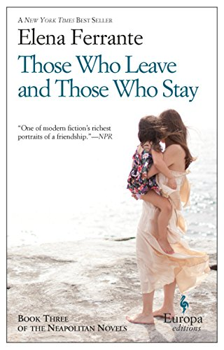 Those Who Leave and Those Who Stay: Neapolitan Novels, Book Three: 3 By Elena Ferrante