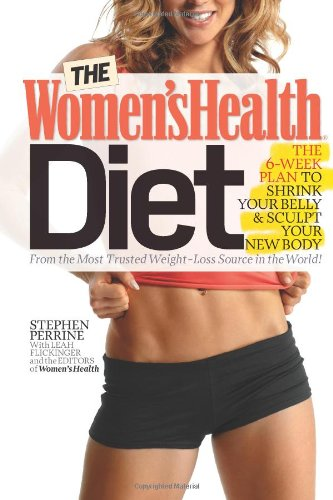 The Women's Health Diet, the 6-week Plan to Shrink Your Belly and Sculpt Your New Body! By stephen perrine