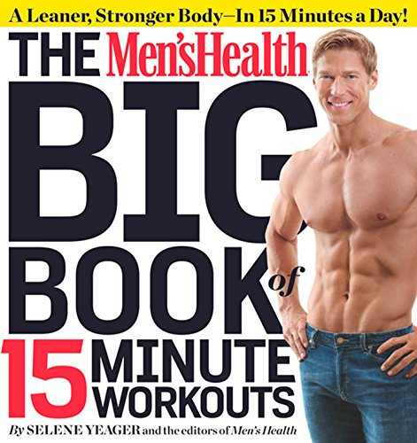 The Men's Health Big Book of 15-Minute Workouts By Selene Yeager