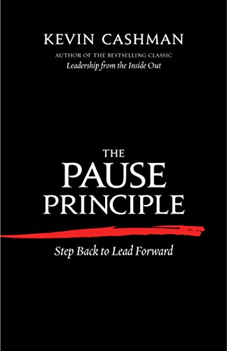 The Pause Principle: Step Back to Lead Forward By Kevin Cashman