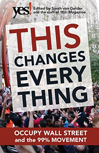 This Changes Everything: Occupy Wall Street and the 99% Movement By Sarah van Gelder