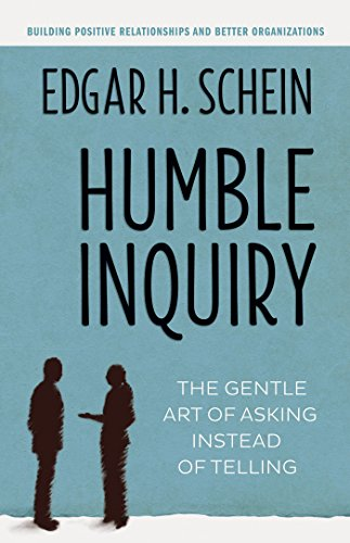 Humble Inquiry: The Gentle Art of Asking Instead of Telling (Humble Leadership) By Edgar H. Schein