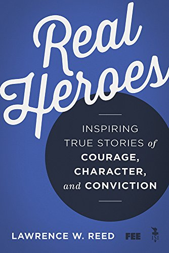 Real Heroes By Lawrence W. Reed