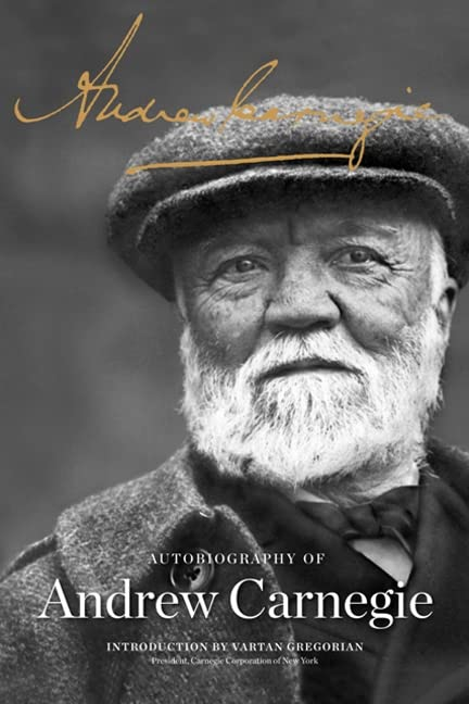 The Autobiography of Andrew Carnegie By Andrew Carnegie