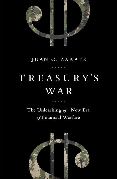 Treasury's War: The Unleashing of a New Era of Financial Warfare by Juan Zarate