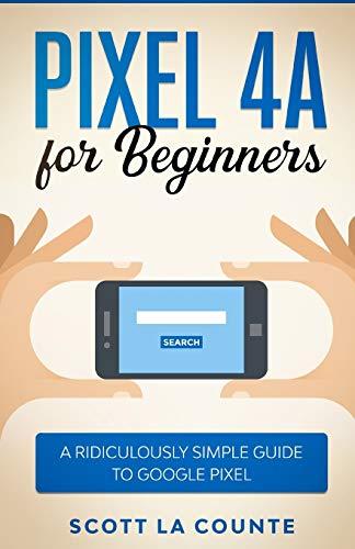 Pixel 4A For Beginners By Scott La Counte