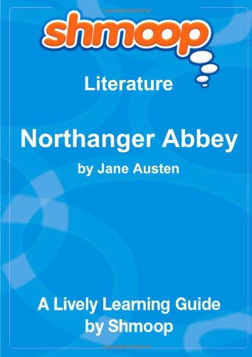 Northanger Abbey: Shmoop Literature Guide By Shmoop University