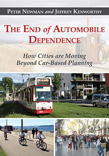 The End of Automobile Dependence: How Cities are Moving Beyond Car-Based Planning By Peter Newman