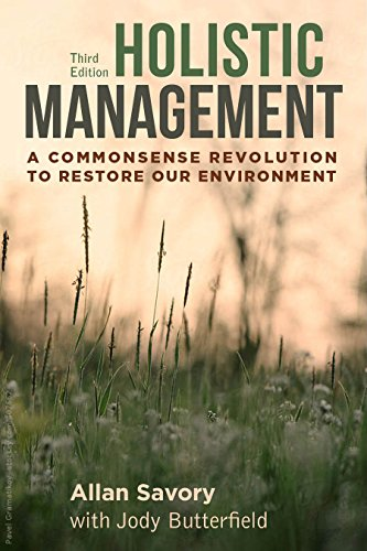 Holistic Management: A Commonsense Revolution to Restore Our Environment By Allan Savory