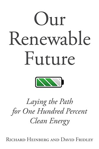 Our Renewable Future By Richard Heinberg