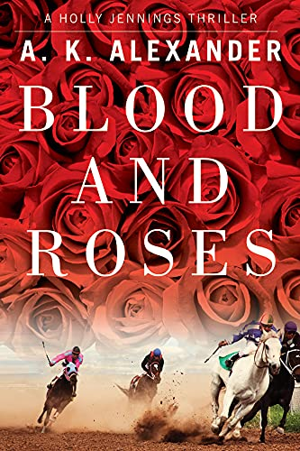 Blood and Roses (Holly Jennings Thriller) By A.K. Alexander