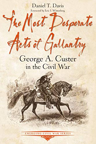The Most Desperate Acts of Gallantry By Daniel Davis