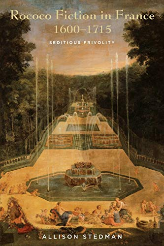 Rococo Fiction in France, 1600-1715 By Allison Stedman