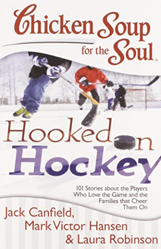 Chicken Soup for the Soul: Hooked on Hockey By Jack Canfield