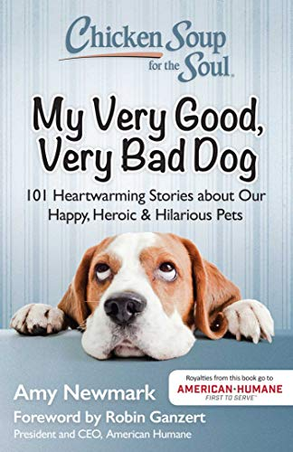 Chicken Soup for the Soul: My Very Good, Very Bad Dog By Amy Newmark