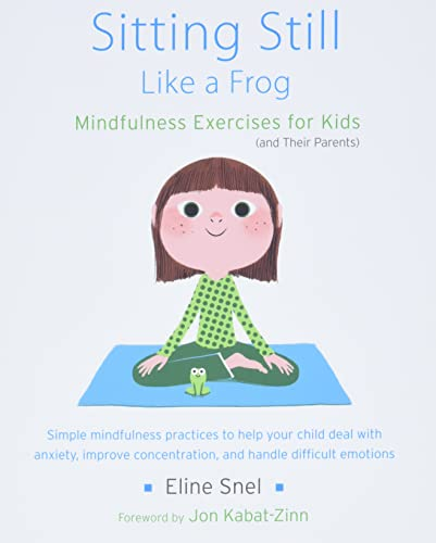 Sitting Still Like a Frog: Mindfulness Exercises for Kids (and Their Parents) By Eline Snel