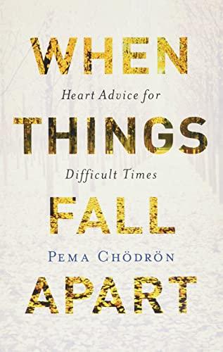 When Things Fall Apart By Pema Chodron