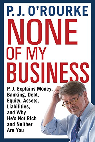 None of My Business By P. J. O'Rourke
