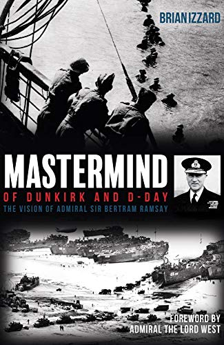 Mastermind of Dunkirk and D-Day By Brian Izzard