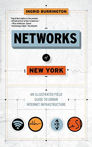 Networks Of New York: An Illustrated Field Guide to Urban Internet Infrastructure by Ingrid Burrington