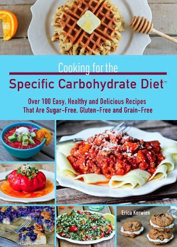 Cooking For The Specific Carbohydrate Diet By Erica Kerwien