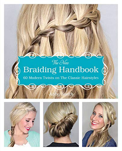 The New Braiding Handbook: 60 Modern Twists on the Classic Hairstyle By Abby Smith