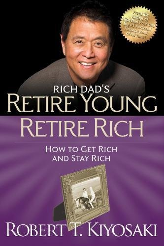 Retire Young Retire Rich By Robert T. Kiyosaki