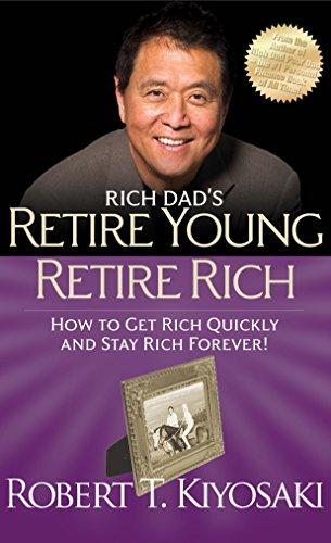 Rich Dad's Retire Young Retire Rich By Robert T. Kiyosaki