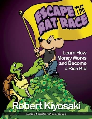 Rich Dad's Escape from the Rat Race By Robert T. Kiyosaki