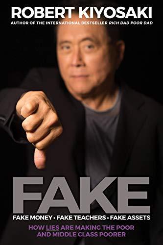 FAKE: Fake Money, Fake Teachers, Fake Assets By Robert T. Kiyosaki