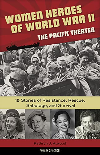 Women Heroes of World War IIathe Pacific Theater By Kathryn J. Atwood
