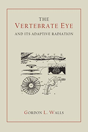 The Vertebrate Eye and Its Adaptive Radiation By Gordon Lynn Walls