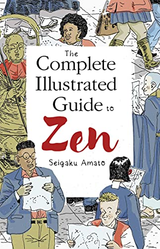The Complete Illustrated Guide to Zen By Seigaku Amato