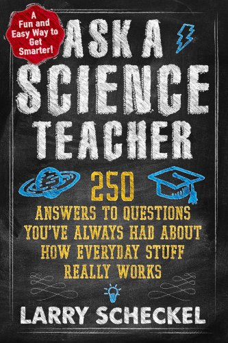 Ask a Science Teacher By Larry Scheckel