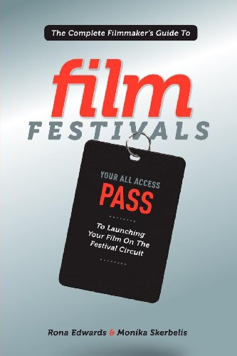 Complete Filmmaker's Guide to Film Festivals By Rona Edwards
