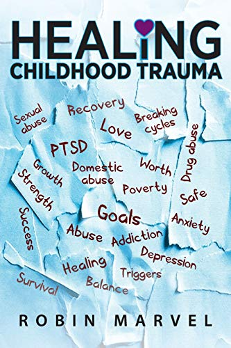 Healing Childhood Trauma By Robin Marvel