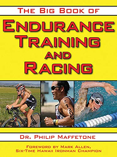 The Big Book of Endurance Training and Racing By Philip Maffetone