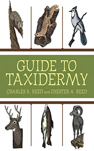 The Complete Guide to Traditional Taxidermy By Charles K. Reed