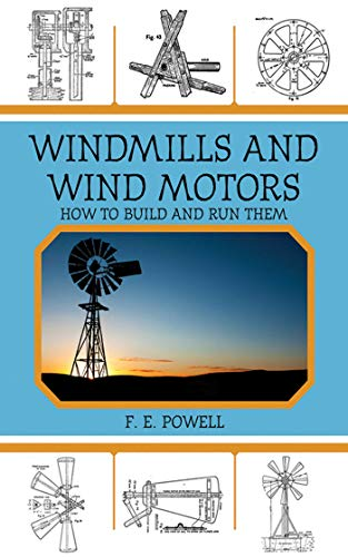 Windmills and Wind Motors By F. E. Powell