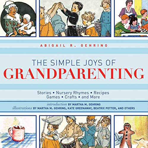 The Simple Joys of Grandparenting: Fairy Tales, Nursery Rhymes, Recipes, Games, Crafts, and More (Ultimate Guides) By Abigail R. Gehring