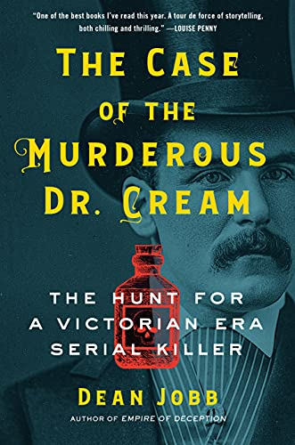 The Case of the Murderous Dr. Cream By Dean Jobb