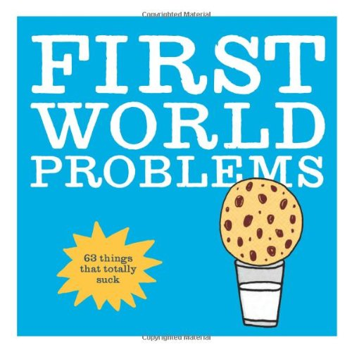 First World Problems By Mariah Bear
