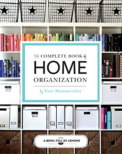 The Complete Book of Home Organization: 336 Tips and Projects By Toni Hammersley