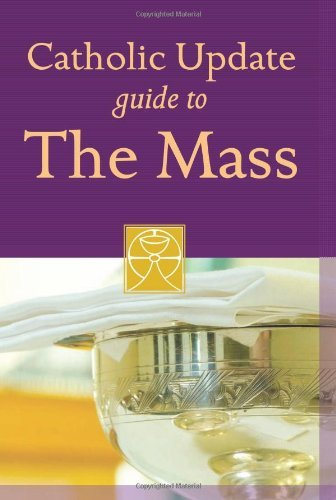 Catholic Update Guide to the Mass By Mary Carol Kendzia