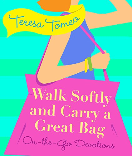 Walk Softly and Carry a Great Bag By Teresa Tomeo