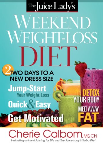 The Juice Lady's Weekend Weight-Loss Diet By Cherie Calbom