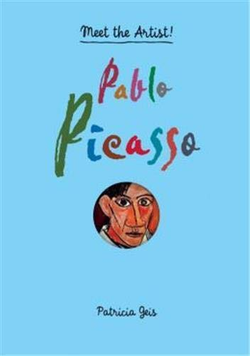 Meet the Artist Pablo Picasso By Patricia Geis